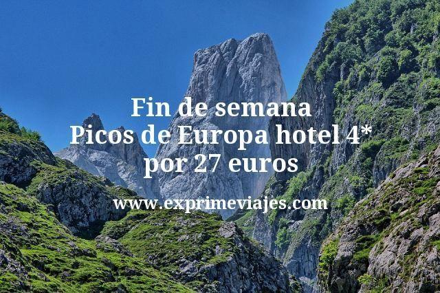 Fin de semana Picos de Europa: Hotel 4* por 27€ p.p/noche
