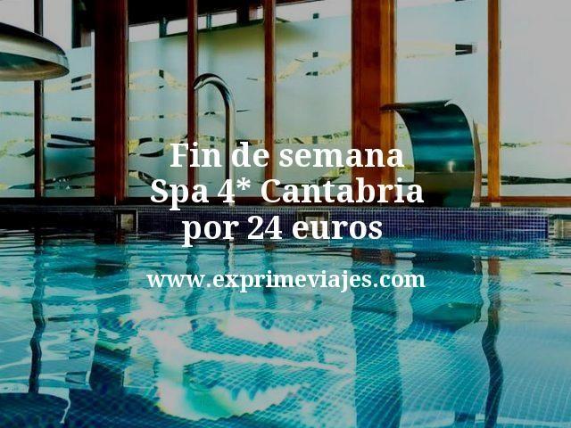 Fin de semana Spa 4* Cantabria por 24€ p.p/noche