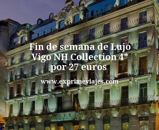Fin de semana de Lujo: Vigo NH Collection 4* con cancelación por 27€ p.p/noche