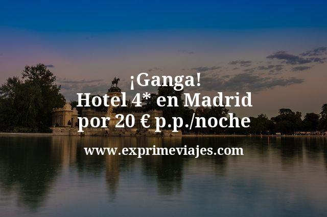 ¡Ganga! Madrid hotel 4* por 20euros p.p/noche