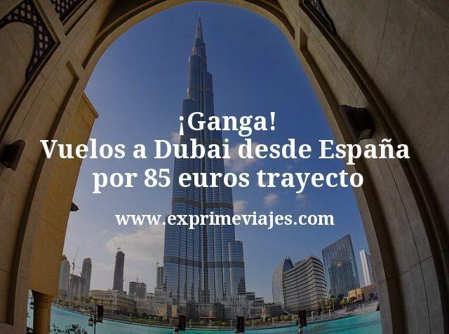 ¡Ganga! Vuelos a Dubai desde España por 85euros trayecto