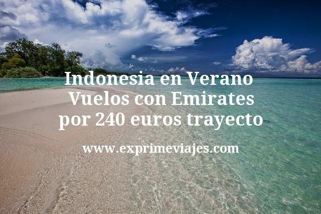 Indonesia en Verano de Lujo: Vuelos con Emirates por 240€ trayecto