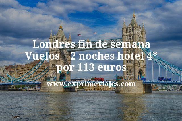 ¡Chollo! Londres Fin de semana: Vuelos + 2 noches hotel 4* por 113euros