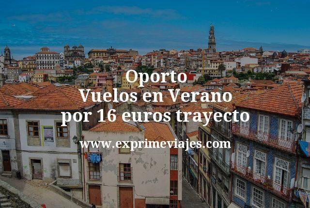 Oporto: Vuelos en verano por 16euros trayecto