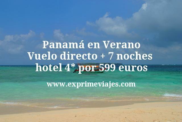¡Ofertón! Panamá en Verano: Vuelo directo + 7 noches hotel 4* por 599euros