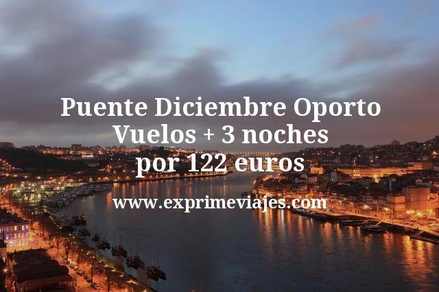 Oporto Puente Diciembre: Vuelos + 3 noches por 122euros