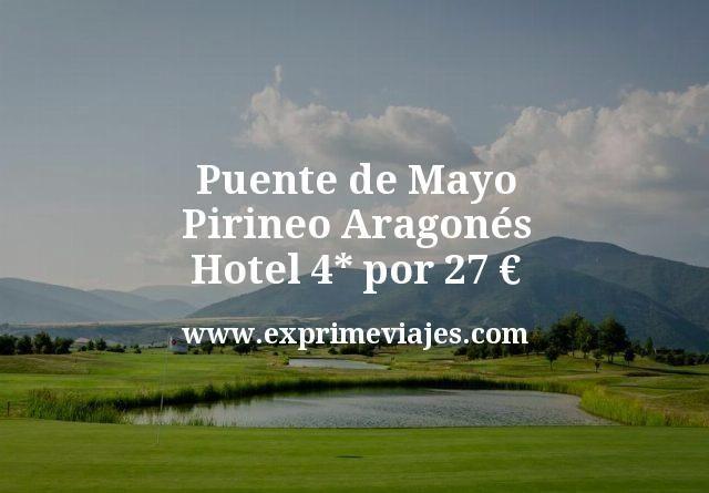 Puente Mayo Pirineo Aragonés: Hotel 4* por 27€ p.p/noche