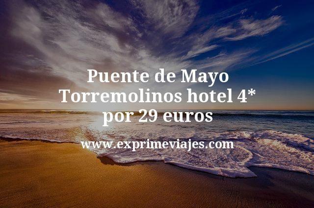 Puente de Mayo Torremolinos: Hotel 4* por 29€ p.p/noche