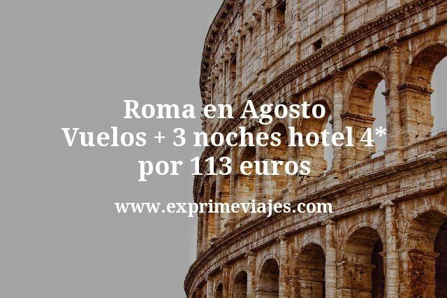 Roma en Agosto: Vuelos + 3 noches hotel 4* por 113euros
