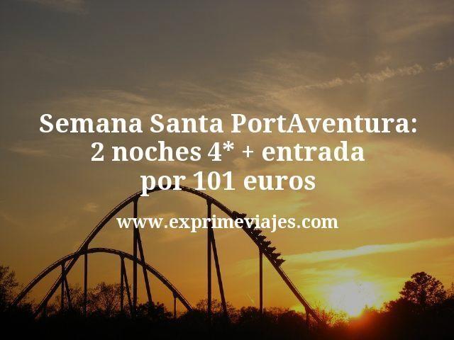 Semana Santa en PortAventura: 2 noches hotel 4* + entrada por 101€