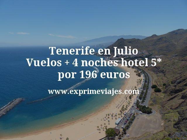 Tenerife en Julio: Vuelos + 4 noches hotel 5* por 196euros