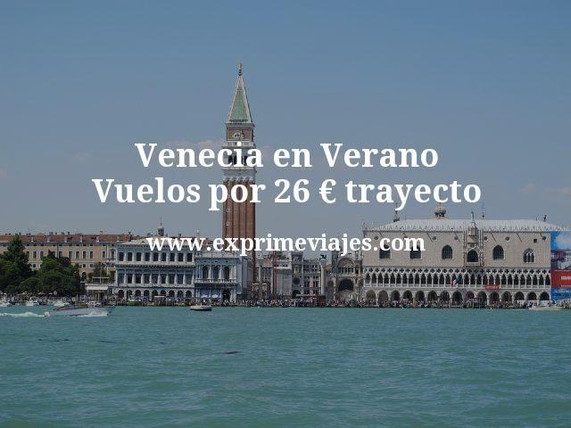 Venecia en Verano: Vuelos por 26€ trayecto