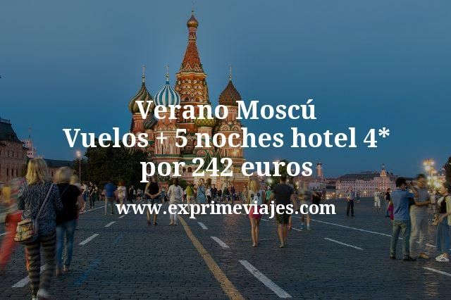Verano Moscú: Vuelos + 5 noches hotel 4* por 242euros