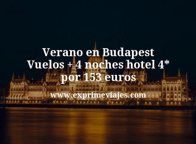Verano en Budapest: Vuelos + 4 noches hotel 4* por 153euros