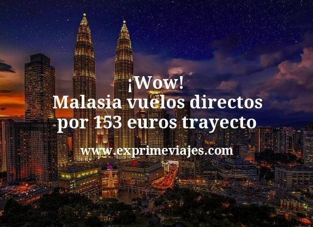 ¡Wow! Malasia: Vuelos directos por 153euros trayecto