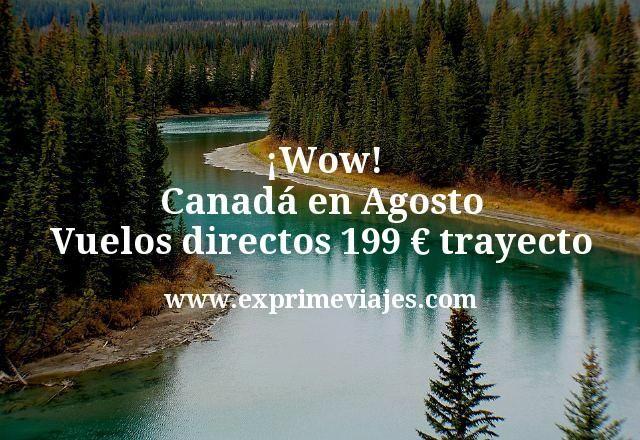 ¡Wow! Canadá en Agosto: Vuelos directos por 199€ trayecto