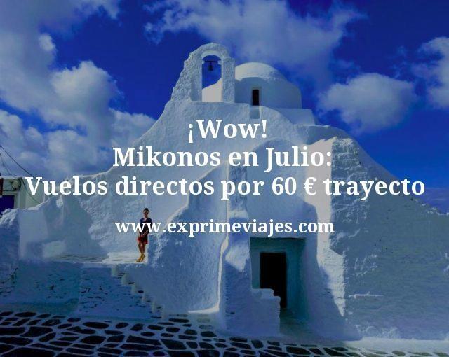 ¡Wow! Mikonos en Julio: Vuelos directos por 60€ trayecto