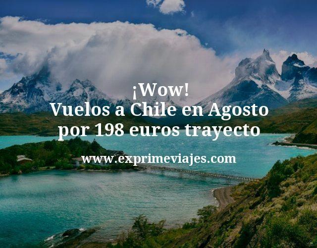 ¡Wow! Vuelos a Chile en Agosto por 198euros trayecto
