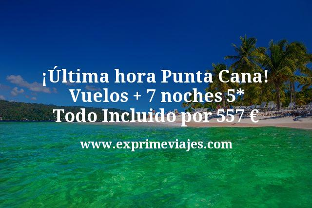 ¡Última hora Punta Cana! Vuelos + 7 noches 5* Todo Incluido por 557euros