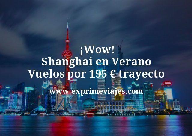 Shanghai en Verano: Vuelos por 195€ trayecto