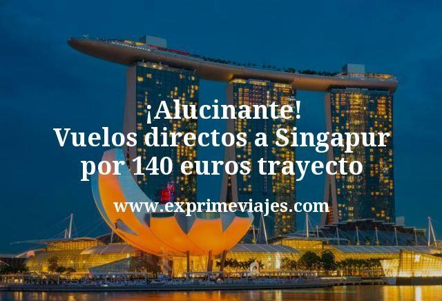 ¡Alucinante! Vuelos directos a Singapur por 140euros trayecto