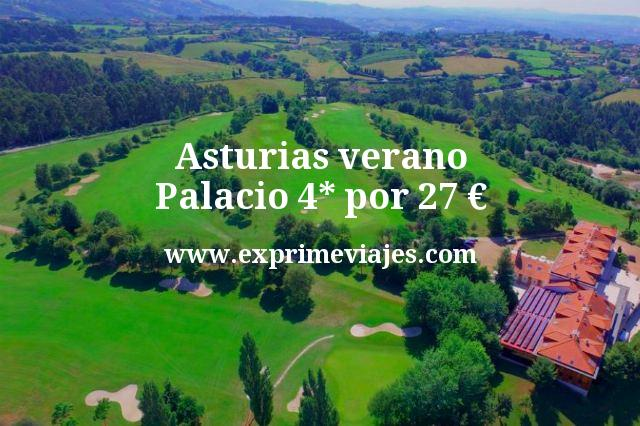 Asturias verano: Palacio 4* por 27€ p.p/noche