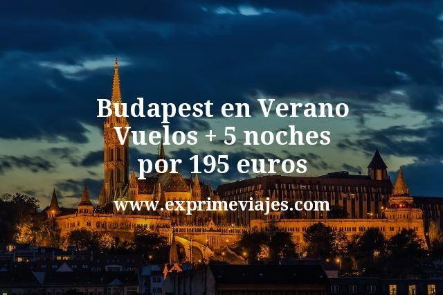 Budapest en Verano: Vuelos + 5 noches por 195euros