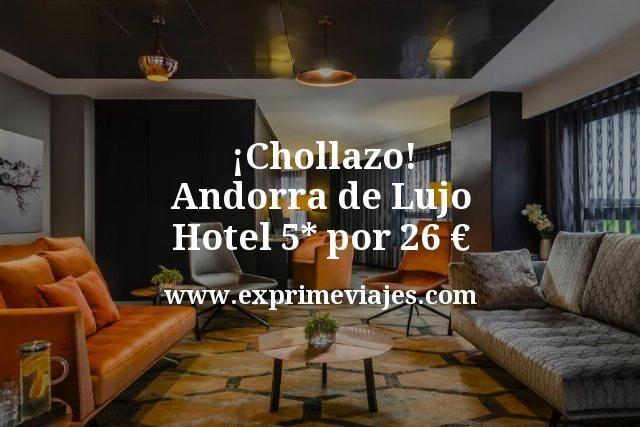 ¡Chollazo! Andorra de Lujo: Hotel 5* por 26€ p.p/noche