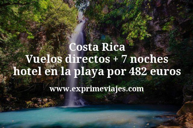 Costa Rica: Vuelos directos + 7 noches hotel en la playa por 482euros