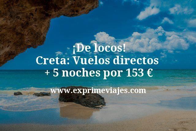 ¡De locos! Creta: Vuelos directos + 5 noches por 153euros