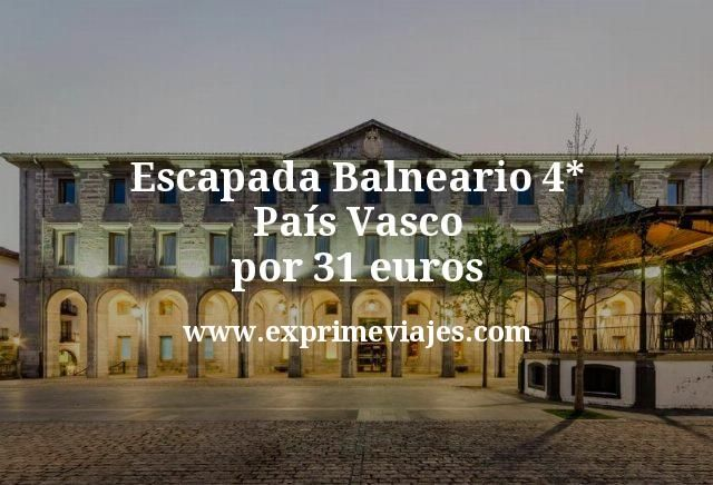 Escapada Balneario 4* País Vasco por 31€ p.p/noche