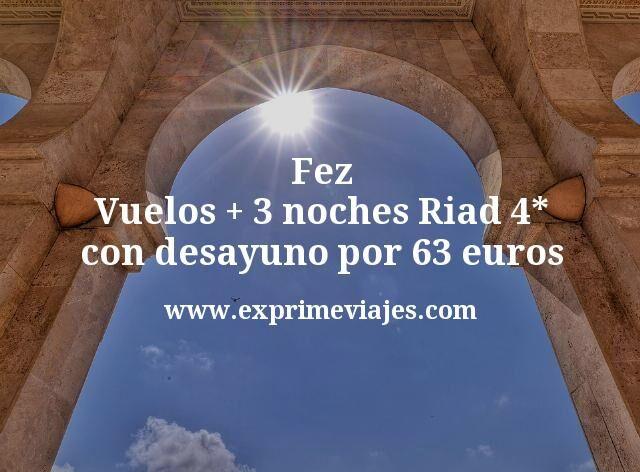 Fez: Vuelos + 3 noches Riad 4* con desayuno por 63euros