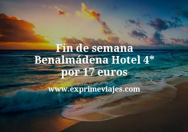 Fin de semana Benalmádena: Hotel 4* por 17euros