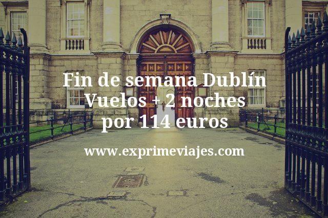 Fin de semana Dublín: Vuelos + 2 noches por 114euros