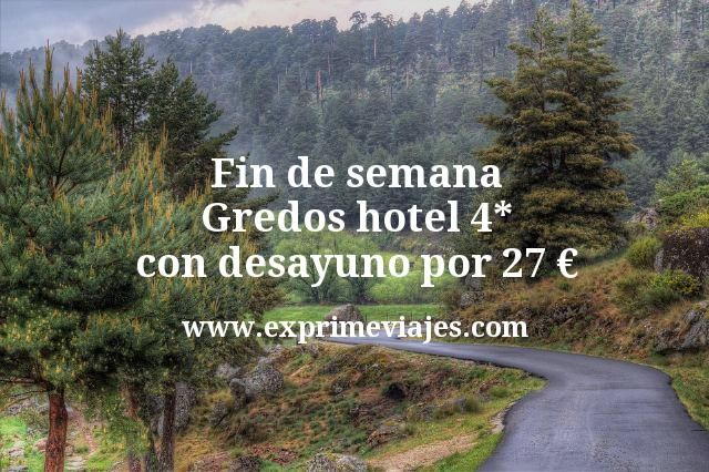 Fin de semana Gredos: Hotel 4* con desayuno por 27euros