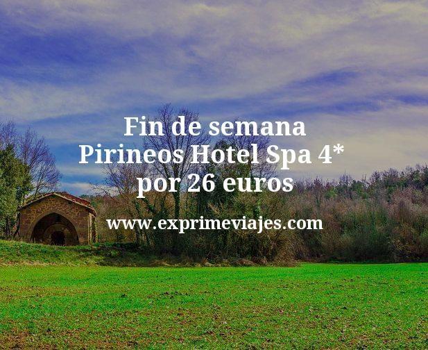 Fin de semana Pirineos: Hotel Spa 4* por 26€ p.p/noche