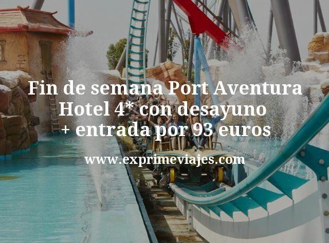 Fin de semana Port Aventura: Hotel 4* con desayuno + entrada por 93euros