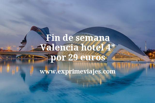 Fin de semana Valencia: Hotel 4* por 29€ p.p/noche