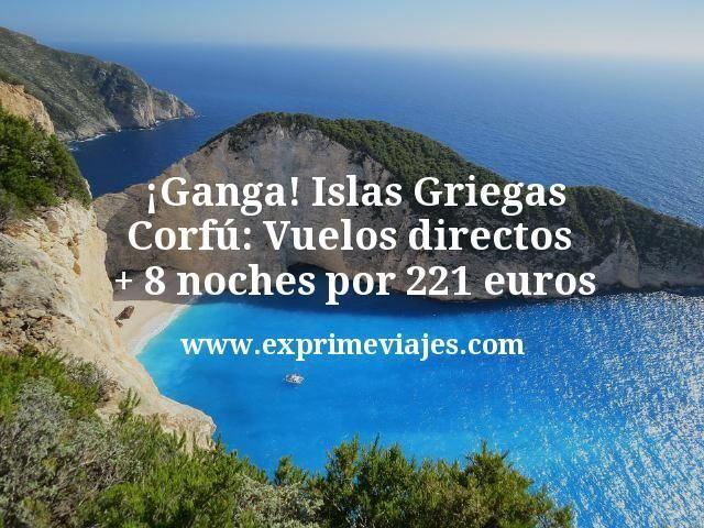 ¡Ganga! Islas Griegas (Corfú): Vuelos directos + 8 noches por 221euros