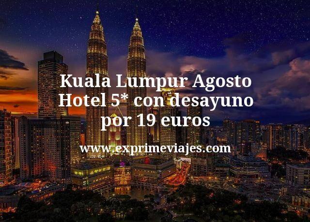¡Chollo! Kuala Lumpur Agosto: Hotel 5* con desayuno por 19€ p.p/noche