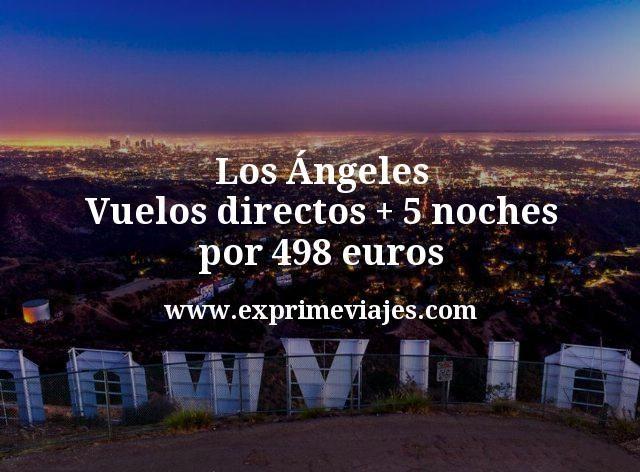 Los Ángeles: Vuelos directos + 5 noches por 498euros