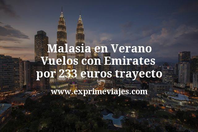 ¡Wow! Malasia en Verano: Vuelos con Emirates por 233euros trayecto