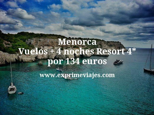 Menorca: Vuelos + 4 noches Resort 4* por 134euros