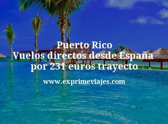 Puerto Rico: Vuelos directos desde España por 231euros trayecto