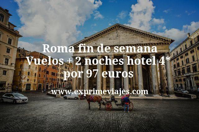 ¡Chollazo! Roma fin de semana: Vuelos + 2 noches hotel 4* por 97euros