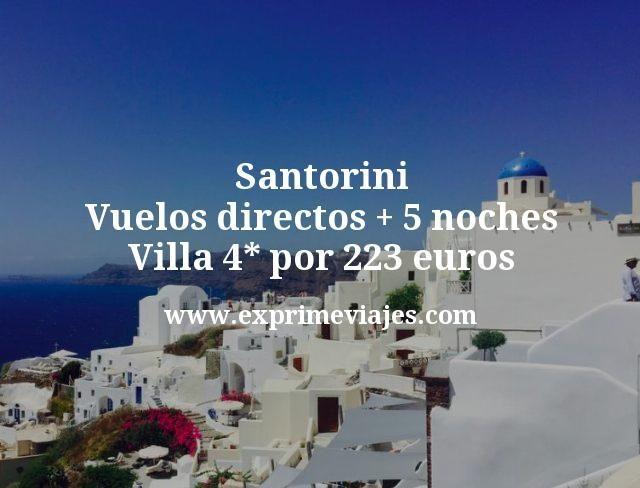 Santorini: Vuelos directos + 5 noches Villa 4* por 223euros