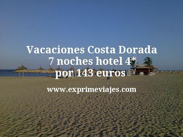 Vacaciones Costa Dorada: 7 noches hotel 4* por 143euros