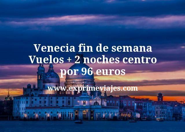 Venecia fin de semana: Vuelos + 2 noches centro por 96euros