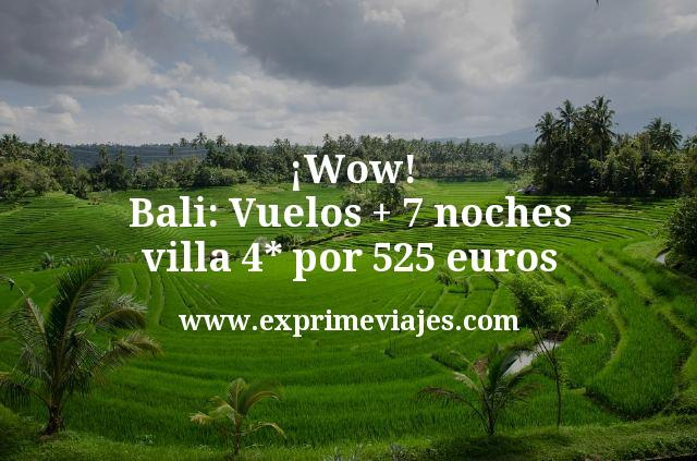 ¡Wow! Bali: Vuelos + 7 noches en villa 4* por 525euros