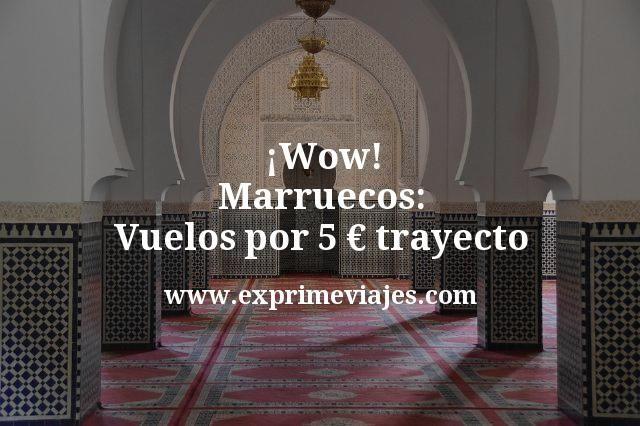 ¡Ganga! Marruecos: Vuelos por 5euros trayecto